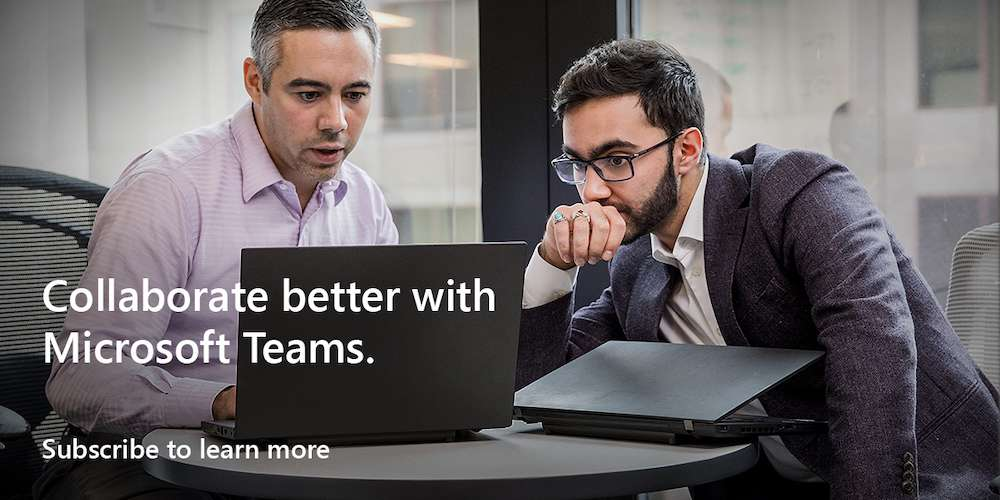 Collaborate Better with Microsoft Teams. Subscribe To Learn More.